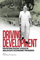 Driving Development: Revisiting Razak's Role in Malaysia's Economic Progress (Hard Cover)